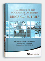 Handbook of the sociology of youth in BRICS countries / edited by Tom Dwyer (University of Campinas, Brazil), Mikhail K. Gorshkov (Russian Academy of Sciences, Russia), Ishwar Modi (University of Rajasthan, India), Chunling Li (Chinese Academy of Social Sciences, China), Mokong Simon Mapadimeng (University of Limpopo, South Africa). - World Scientific Publishing Co.Pte.Ltd. 2018. – 1074 p.